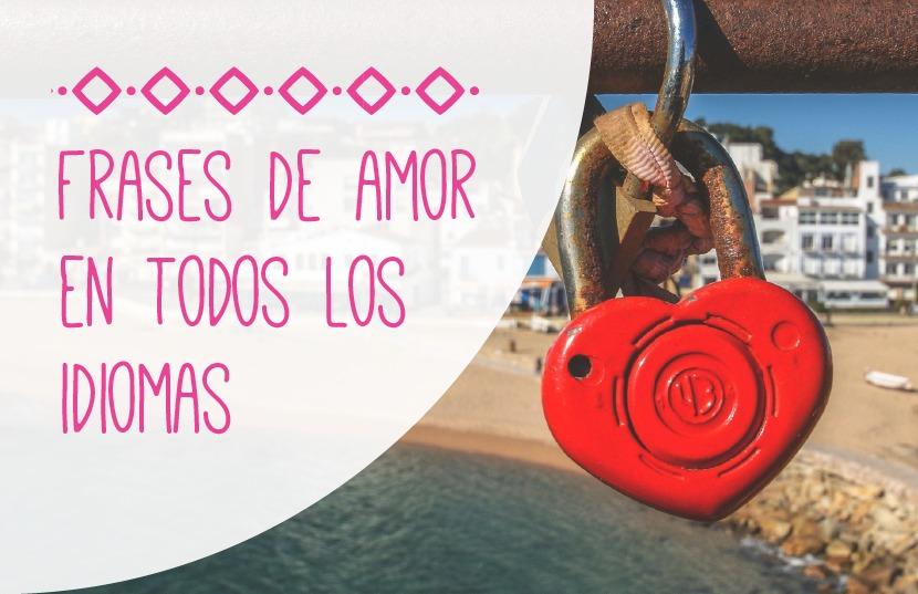 Frases De Amor En Diferentes Idiomas Ih Travel Learn